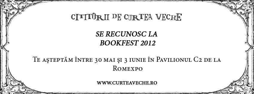Din culisele Bookfest 2012, pentru Cititorii de Curtea Veche