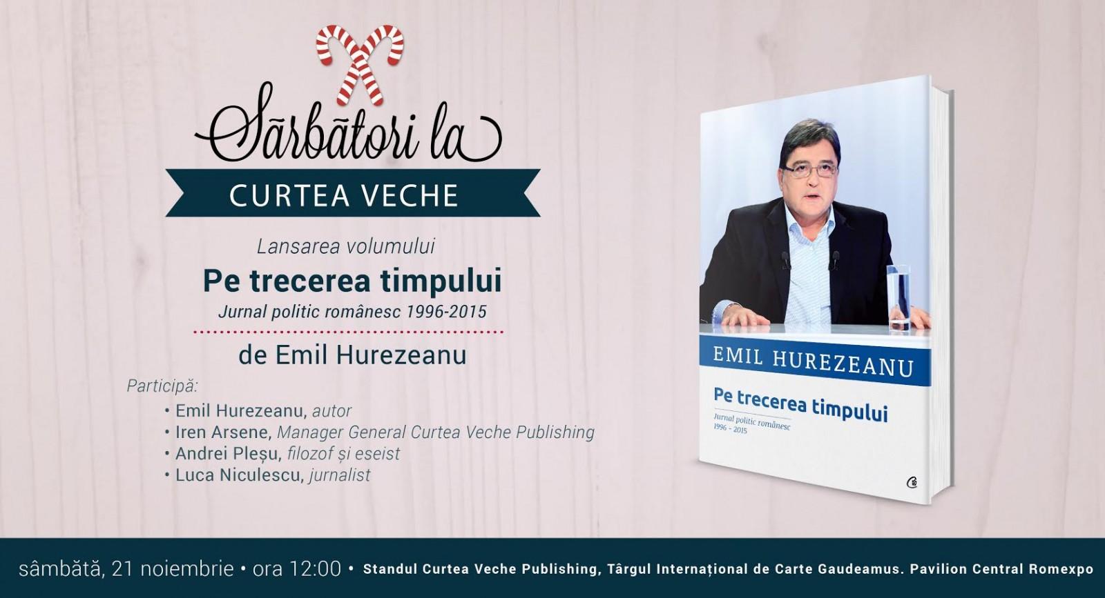 """Emil Hurezeanu lansează la Gaudeamus volumul """"Pe trecerea timpului. Jurnal politic românesc 1996-2015"""""""