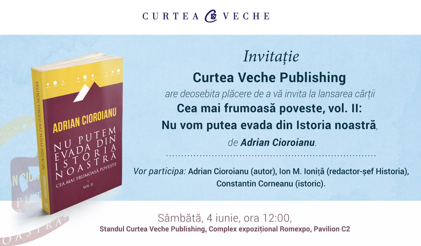 """Adrian Cioroianu lansează la Bookfest volumul """"Cea mai frumoasa poveste. Nu putem evada din Istoria noastră"""""""