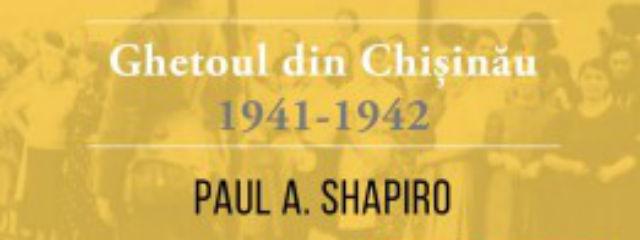 """Volumul """"Ghetoul din Chișinău, 1941-1942"""" de Paul A.Shapiro se lansează joi, 9 februarie, la Chișinău"""