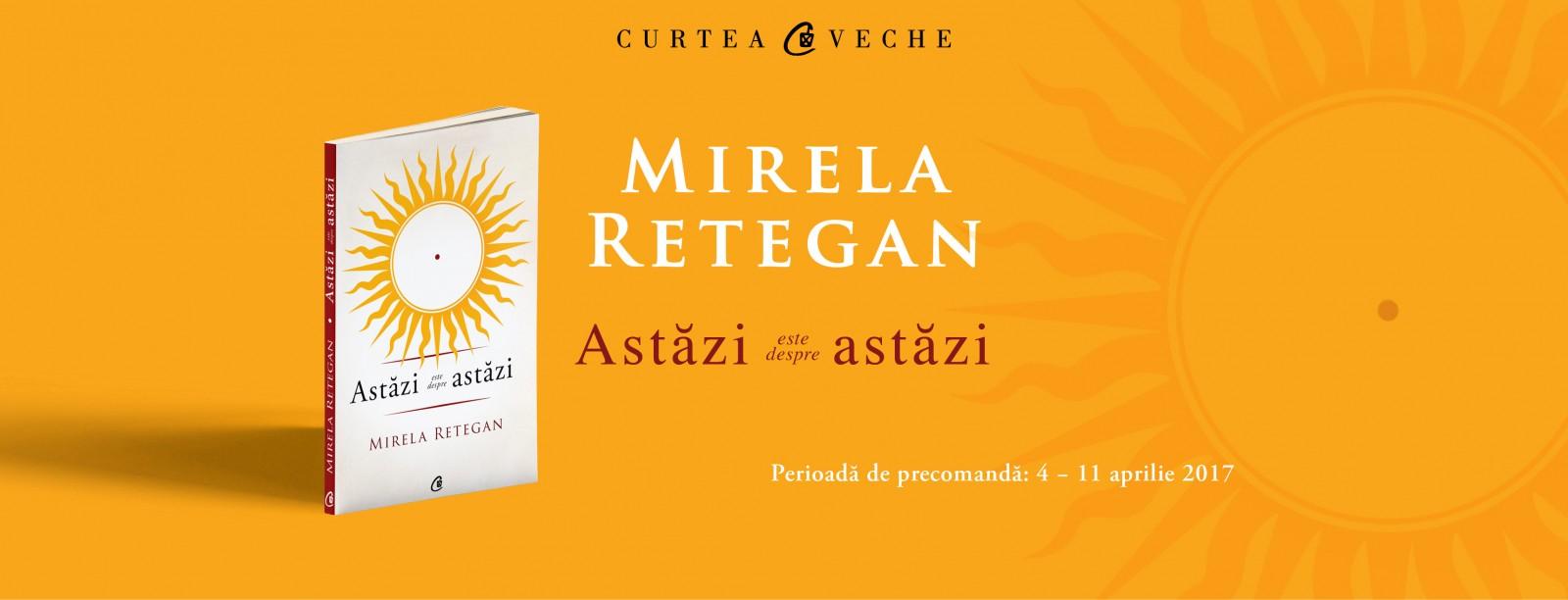 """""""Astăzi este despre astăzi"""": Mirela Retegan, despre arta de a trăi prezentul"""