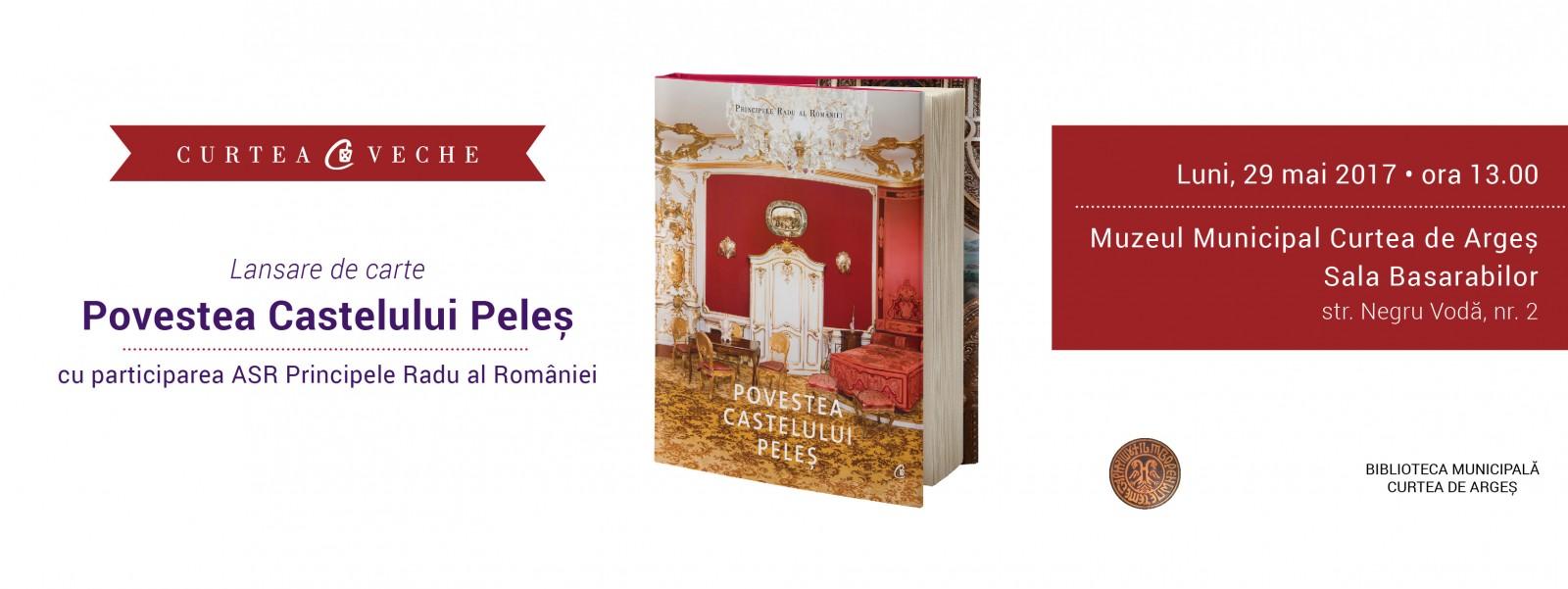 """ASR Principele Radu al României lansează """"Povestea Castelului Peleş"""", la Muzeul Municipal Curtea de Argeş"""