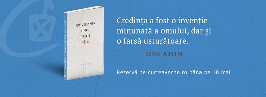 """""""Spovedania unui preot ateu"""" de Ion Aion: credința a fost o invenție minunată a omului, dar și o farsă usturătoare"""