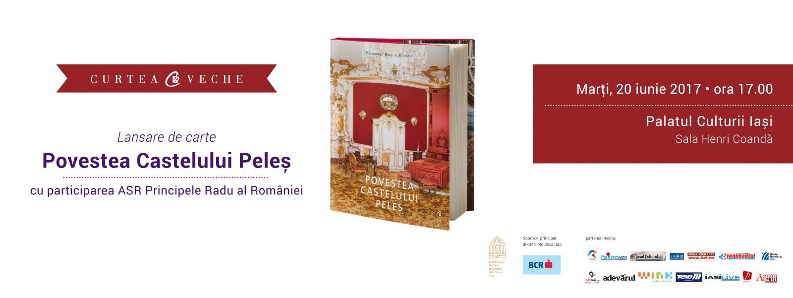 """ASR Principele Radu al României lansează, pe 20 iunie, la Palatul Culturii Iași """"Povestea Castelului Peleş"""""""