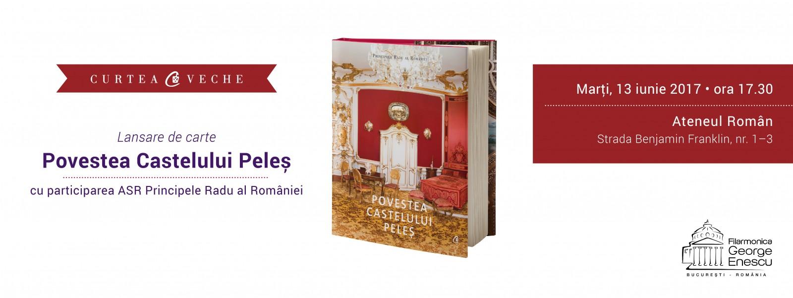 """ASR Principele Radu al României lansează pe 13 iunie la Ateneul Român """"Povestea Castelului Peleş"""""""