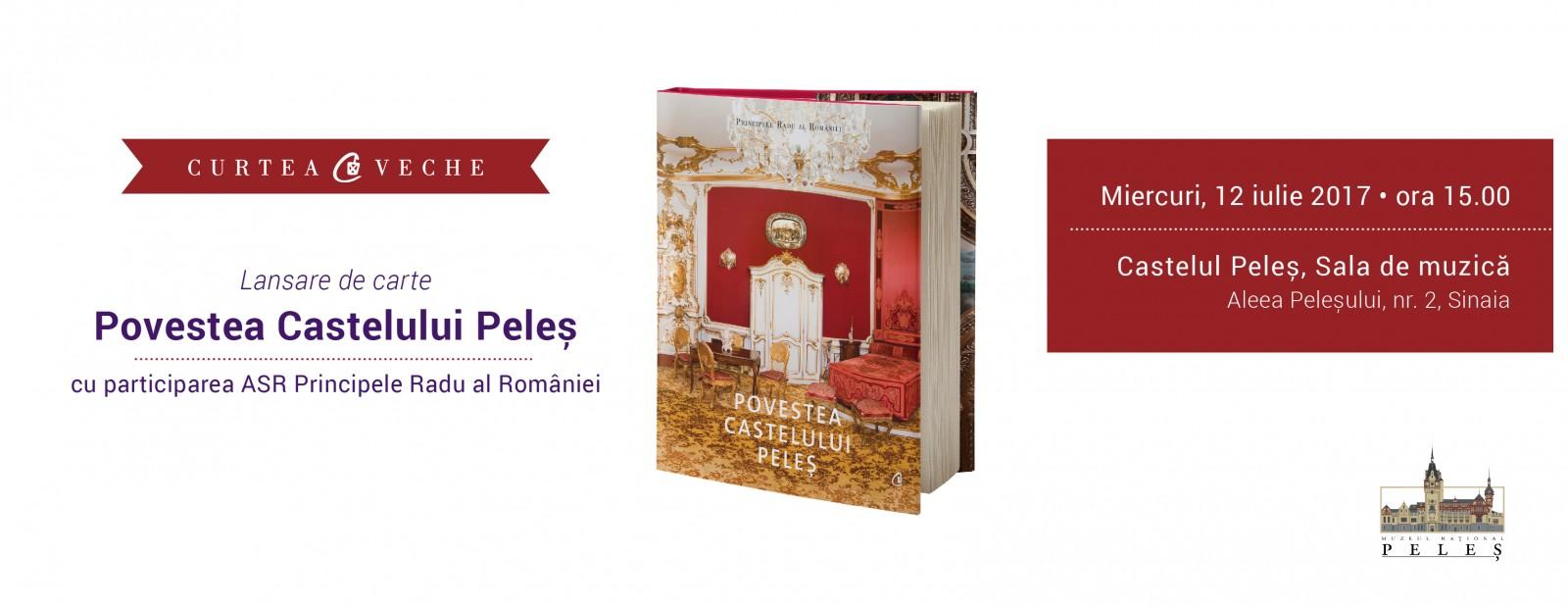 """ASR Principele Radu al României lansează pe 12 iulie la Sinaia  """"Povestea Castelului Peleş"""""""