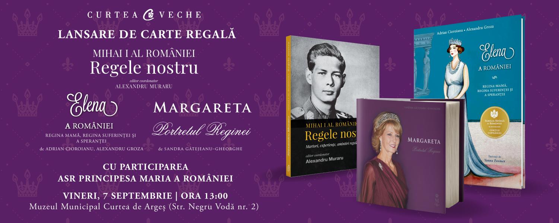 Trei noi volume regale se lansează la Curtea de Argeș în prezența ASR Principesa Maria a României