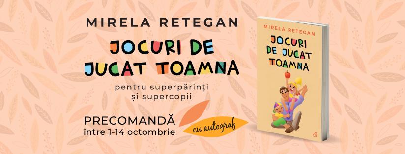 """Noua carte a Mirelei Retegan, """"Jocuri de Jucat Toamna"""",  disponibilă acum pentru precomandă cu autograful autoarei"""