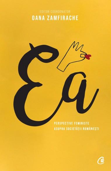 Ea. Perspective feministe asupra societății românești