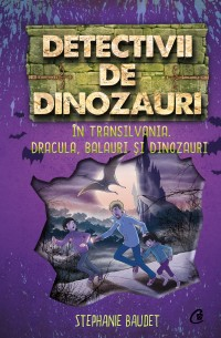 Detectivii de dinozauri în Transilvania. Dracula, balauri și dinozauri