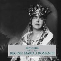 Poveștile Reginei Maria a României